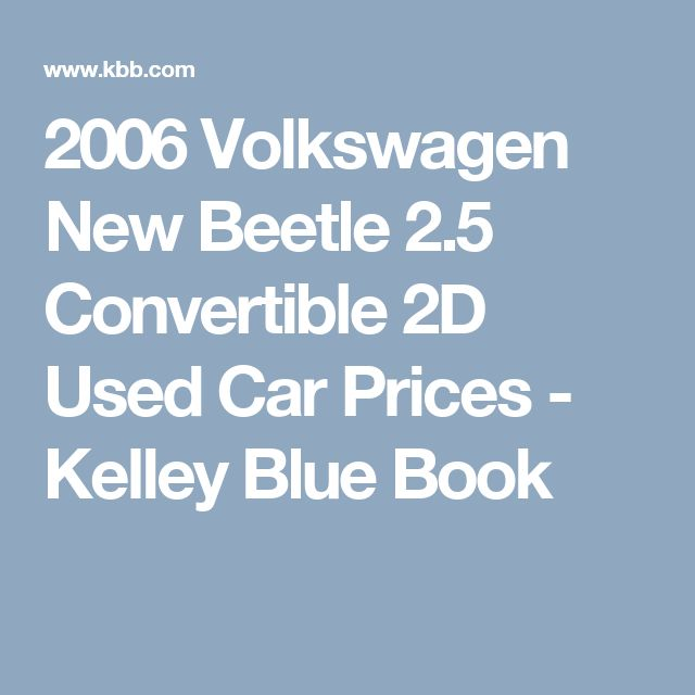 2006 Volkswagen New Beetle 2.5 Convertible 2D Used Car Prices - Kelley Blue Book