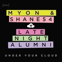 Late Night Alumni & Myon and Shane 54 - Under Your Cloud (Radio Edit) by Late Night Alumni on SoundCloud