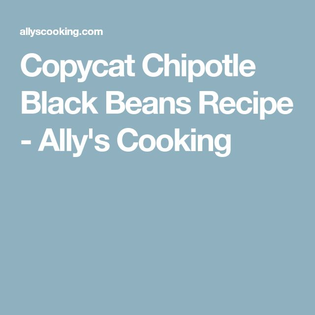 Copycat Chipotle Black Beans Recipe - Ally's Cooking