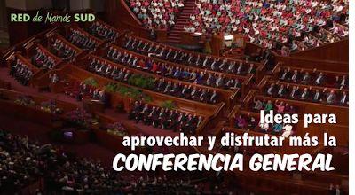 El Blog de la RED de Mamás SUD: Ideas para disfrutar y aprovechar el fin de semana de Conferencia General #ElBlogDeLaRED #LDSConf