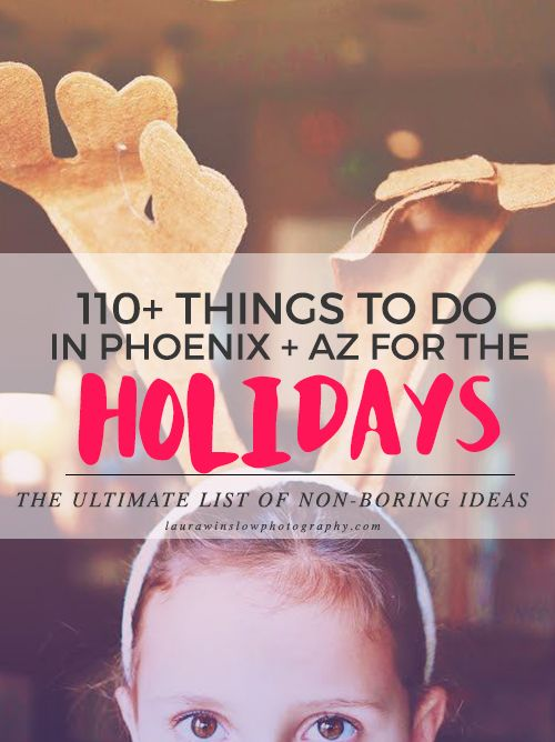 The Ultimate Guide to a Memorable Arizona Winter and Holiday Season :: 101 Best Things to Do for Christmas + more in Phoenix, Scottsdale, Mesa, Gilbert, Tempe + beyond 2015 » Phoenix, Scottsdale, Chandler, Gilbert Maternity, Newborn, Child, Family and Senior Photographer |Laura Winslow Photography {phoenix's modern photographer}