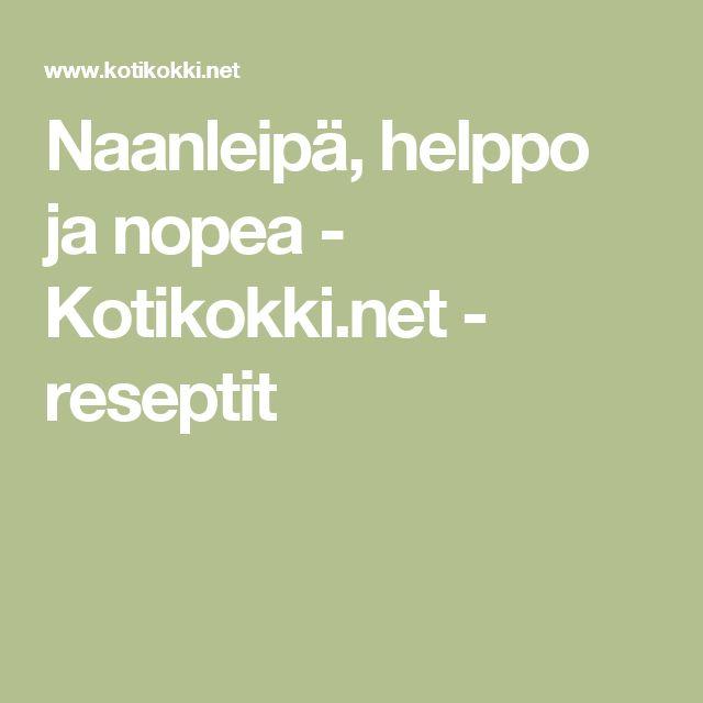 Naanleipä, helppo ja nopea - Kotikokki.net - reseptit