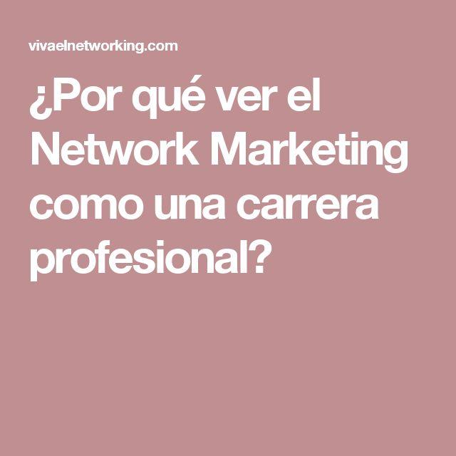 ¿Por qué ver el Network Marketing como una carrera profesional?