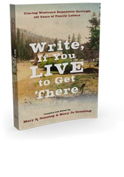 The Paperback Of The Write If You Live To Get There Tracing Westward Expansion Through 120 Years Of Family Letters By Mary K