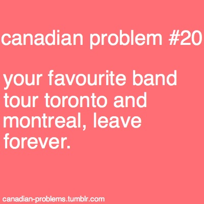 "THIS IS SO TRUE. oh, and Vancouver. They're the only ones that matter! The rest of us are ""chopped liver!"""