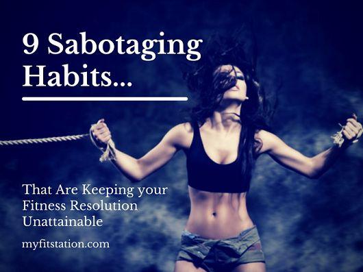 9 Sabotaging Habits Keeping your Fitness Resolution Unattainable - myfitstation.com #fitspiration #mindset #resolution