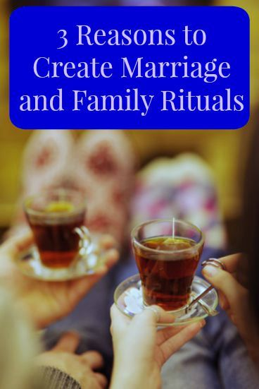 3 Reasons to Create Marriage and Family Rituals - they can help you feel calm, get healthy, and strengthen your marriage.