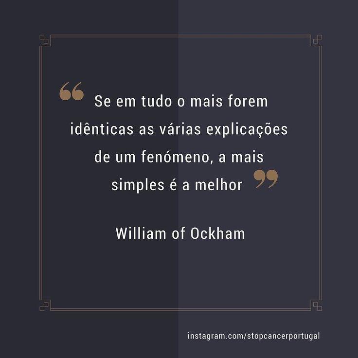 """""""Se em tudo o mais forem idênticas as várias explicações de um fenómeno a mais simples é a melhor."""" - William of Ockham #parcimonia #citações #williamofockham"""