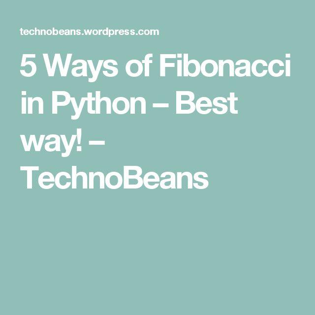 5 Ways of Fibonacci in Python – Best way! – TechnoBeans