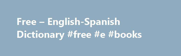 """Free – English-Spanish Dictionary #free #e #books http://free.remmont.com/free-english-spanish-dictionary-free-e-books/  #spanish to english translation free # Online Language Dictionaries additive-freeadj adjective. Describes a noun or pronoun–for example, """"a tall girl,"""" """"an interesting book,"""" """"a big house."""" (no artificial ingredients) sin aditivos loc adj locución adjetiva. Unidad léxica estable formada de dos o más palabras que funciona como adjetivo (""""de fácil manejo"""", """"a contraluz"""", """"de…"""