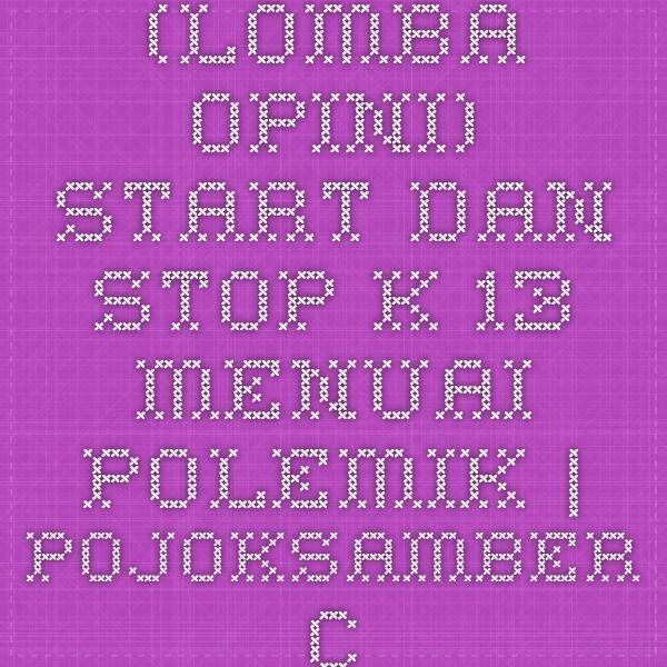 (Lomba Opini) Start dan Stop K-13 Menuai Polemik | pojoksamber.com