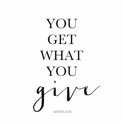 You get what you give.