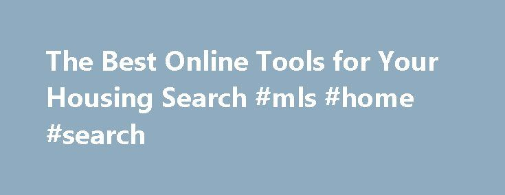 """The Best Online Tools for Your Housing Search #mls #home #search http://property.remmont.com/the-best-online-tools-for-your-housing-search-mls-home-search/  The Best Online Tools for Your Housing Search There was a time when the only way to find homes for sale was to engage a real estate agent to send you listings or drive up and down the streets scouting """"for sale"""" signs. In the past decade, an explosion of online real estate listings services"""