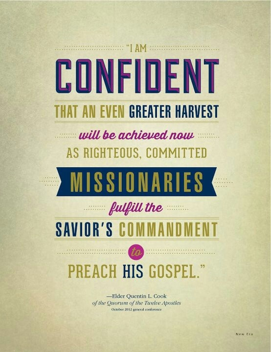 """""""I am confident that an even greater harvest will be achieved now as righteous, committed missionaries fulfill the Savior's commandment to preach his gospel."""" - Elder Quentin L. Cook"""