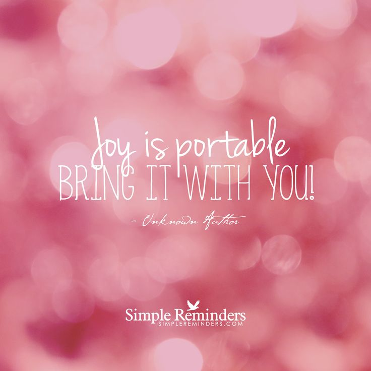"""Bring joy with you"""