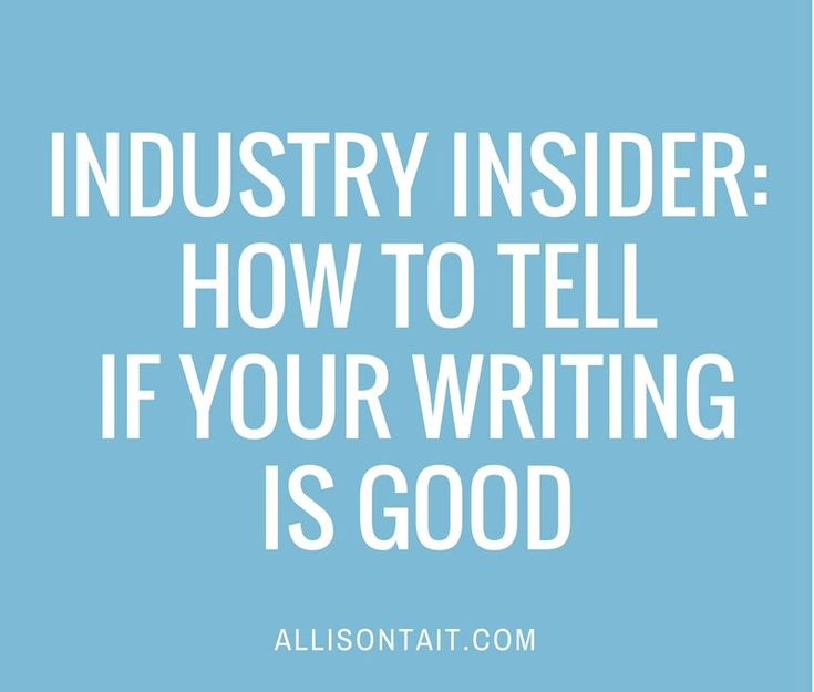 Industry Insider: How to tell when your writing is 'good enough'