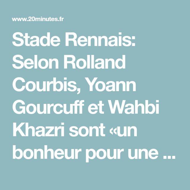 Stade Rennais: Selon Rolland Courbis, Yoann Gourcuff et Wahbi Khazri sont «un bonheur pour une équipe et un coach»