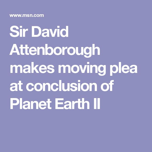Sir David Attenborough makes moving plea at conclusion of Planet Earth II