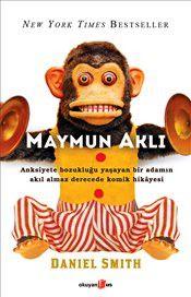 Maymun Aklı : Anksiyete Bozukluğu Yaşayan Bir Adamın Akıl Almaz Derecede Komik Hikayesi - Daniel Smith