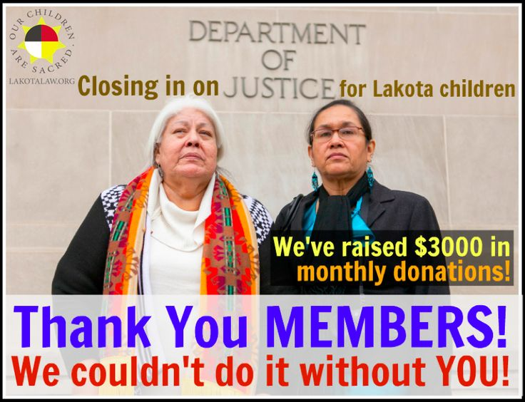 We would like to thank our members for all of their support! Without their generosity, our vision of foster care run by Lakota, for Lakota would not become a reality. If you'd still like to become a member go to http://lakota.cc/1kvf8ka.  So far, we have raised $3,000 in recurring donations. This helps to finance our office and employees in Rapid City, South Dakota.   There are still many challenges to face and much ground to cover in this process, but we are making headway.