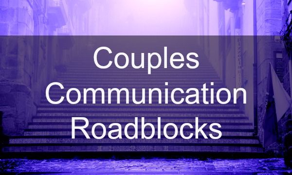 relationship roadblocks Communication roadblocks  step 1  introduce the topic of communication roadblocks: in this session we'll take a look at some things that contribute to communication problems and.