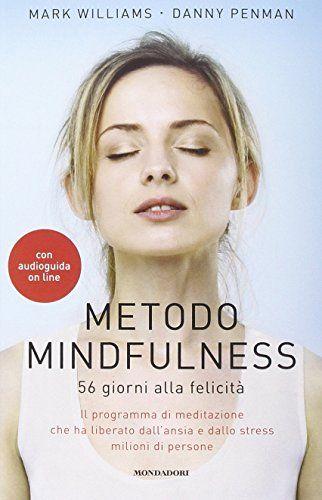 Metodo mindfulness. 56 giorni alla felicità di Mark Williams http://www.amazon.it/dp/8804646861/ref=cm_sw_r_pi_dp_y3Wuvb0ADWHV8