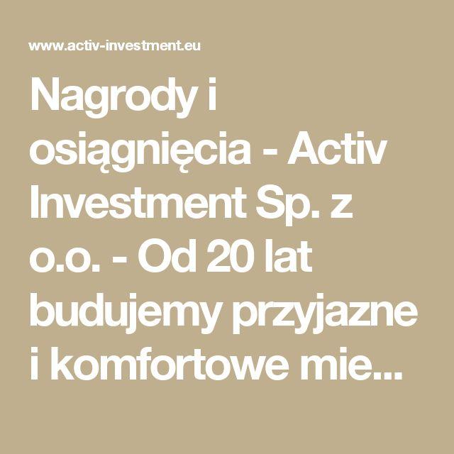 Nagrody i osiągnięcia -  Activ Investment Sp. z o.o. - Od 20 lat budujemy przyjazne i komfortowe mieszkania.mieszkania na sprzedaż Katowice, mieszkania na sprzedaż Wrocław, mdm Wrocław, mdm Kraków, mdm Katowice, deweloper Katowice, deweloper Kraków, deweloper Wrocław, mieszkania