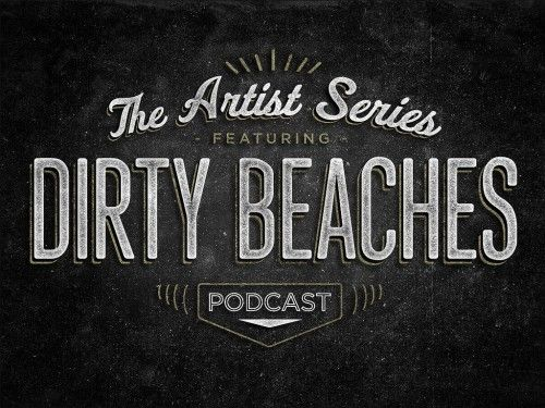 Modern Vintage Type - The Artist Series, Dirty Beaches (podcast)