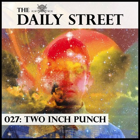 the daily street 027 by two inch punch...i wanted to play some new things i am listening to that i wouldnt play out in a club that have a soulful feel to them. i dont like to stick to bpms either...01. the-dream – loveking (machinedrum edit)  02. santigold – i'm a lady (benny blanco rmx)  03. shears – woi hodgson  04. waka flocka flame – rooster in my rari (two inch punch lovetrap rmx)  05. oh91 – breasts aka feel like me  06. ?  07. eprom – regis chillbin  08. tweet – oops (oh my)...