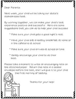 Help encourage your students to do their best on standardized testing by getting your parents involved!  Send home this letter a week before testing asking parents to write an encouraging letter to their child.  Let your students open and read their notes before testing begins and help build their confidence.Thanks for downloading this free product!Angelia