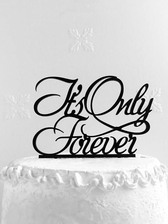Its Only Forever Cake topper Wedding Cake Topper