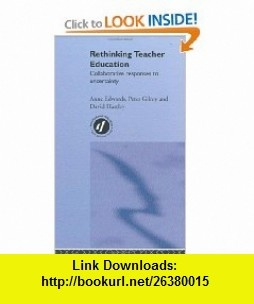 Rethinking Teacher Education Collaborative Responses to Uncertainty (9780415230629) Anne Edwards, Peter Gilroy, David Hartley , ISBN-10: 0415230624  , ISBN-13: 978-0415230629 ,  , tutorials , pdf , ebook , torrent , downloads , rapidshare , filesonic , hotfile , megaupload , fileserve