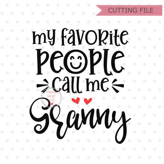 Download My Favorite People Call Me Granny SVG, Nana svg, dxf, png ...