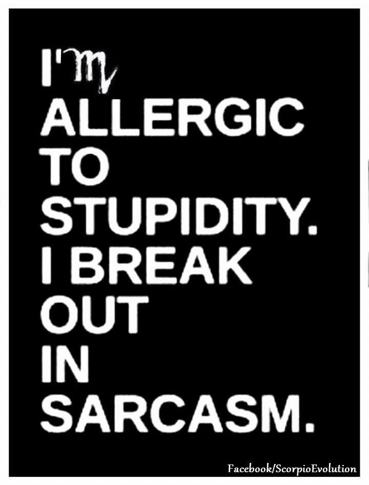 """I'm allergic to stupidity. I break out in sarcasm."" #RePin by AT Social Media Marketing - Pinterest Marketing Specialists ATSocialMedia.co.uk"