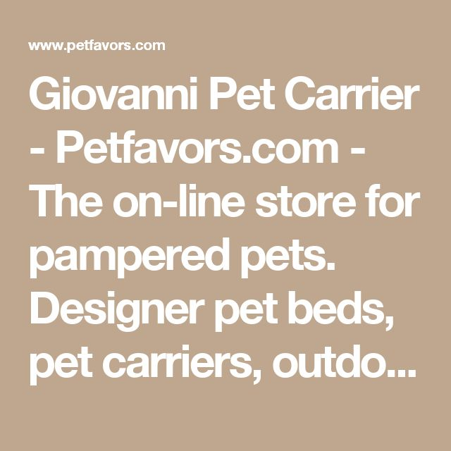 Giovanni Pet Carrier  - Petfavors.com - The on-line store for pampered pets. Designer pet beds, pet carriers, outdoor cat enclosures, pet strollers #PetCarriers
