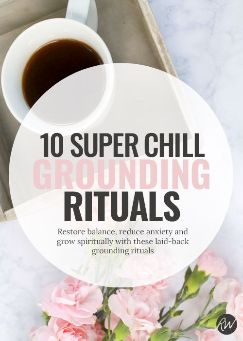 10 Tremendous Chill Grounding Rituals