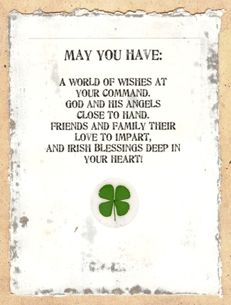 may you have a world of wishes at your command  God and His angels close to hand  friends and family their love to impart  and Irish blessings deep in your heart <3
