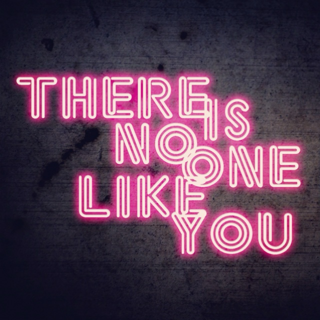 There Is No One Like You #neon #quote