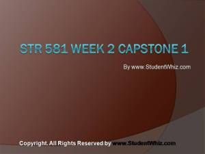 www.StudentWhiz.Com The Capstone for the University Of Phoenix STR 581 Week 2 Capstone 1. The author is working in the field of education from last 5 years. This article covers the basic of STR 581 Week 2 Capstone Final Examination Part 1 from UOP.