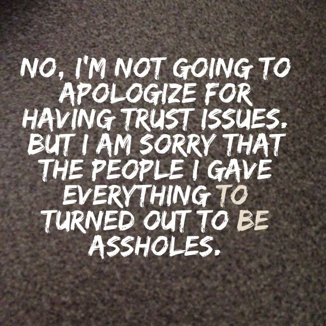 What I love is when the people who've bitched about my trust issues become the people who reinforce them.