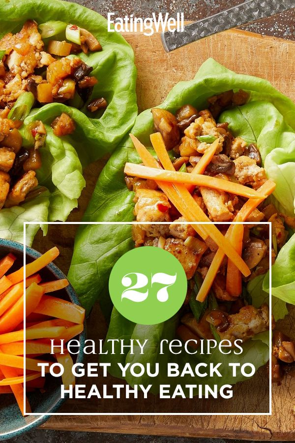 27 Healthy Recipes To Get You Back To Healthy Eating Healthy Eating Healthy Recipes Healthy