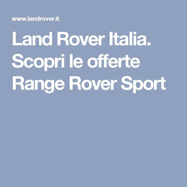 Land Rover Italia. Scopri le offerte Range Rover Sport