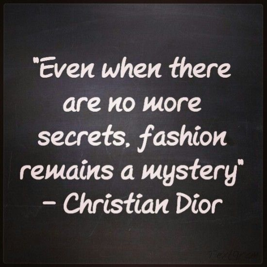 """""""Even when there are no more secrets, fashion remains a mystery"""" - Christian Dior Quote 