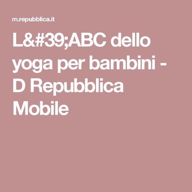 L'ABC dello yoga per bambini  - D Repubblica Mobile