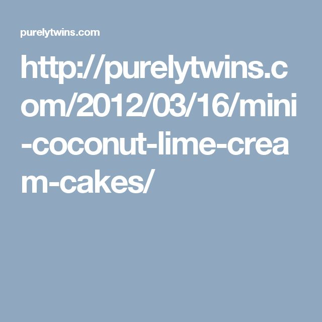 http://purelytwins.com/2012/03/16/mini-coconut-lime-cream-cakes/