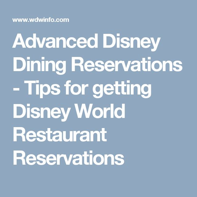 Advanced Disney Dining Reservations - Tips for getting Disney World Restaurant Reservations