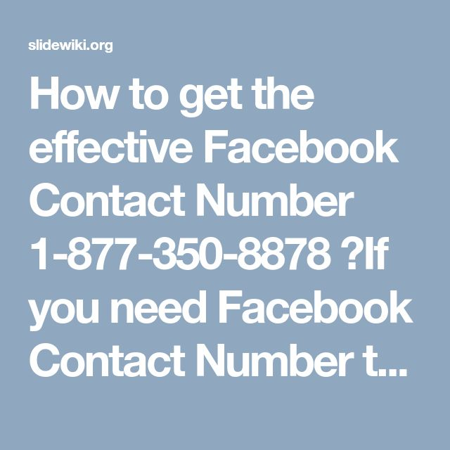 How to get the effective Facebook Contact Number 1-877-350-8878 ?If you need Facebook Contact Number technical support for any email accounts in USA then call our toll free 1-877-350-8878 how to FB recover the password. Our services are available throughout the world. For more information visit our website. http://www.monktech.net/facebook-customer-support-phone-number.html