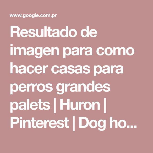 Resultado de imagen para como hacer casas para perros grandes palets | Huron | Pinterest | Dog houses, Dog and House