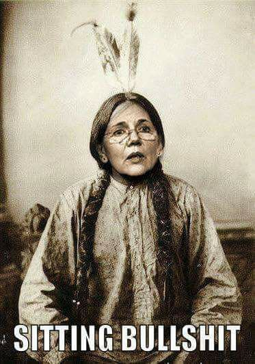 "Elizabeth Warren, also known by her Indian name...similar to  her fictional ancestor ""Chief Spreading Bullshit""."