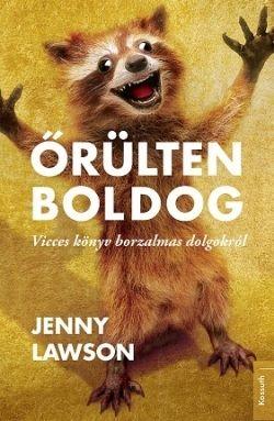 Beleolvasó – Jenny Lawson: Őrülten boldog - Vicces könyv borzalmas dolgokról